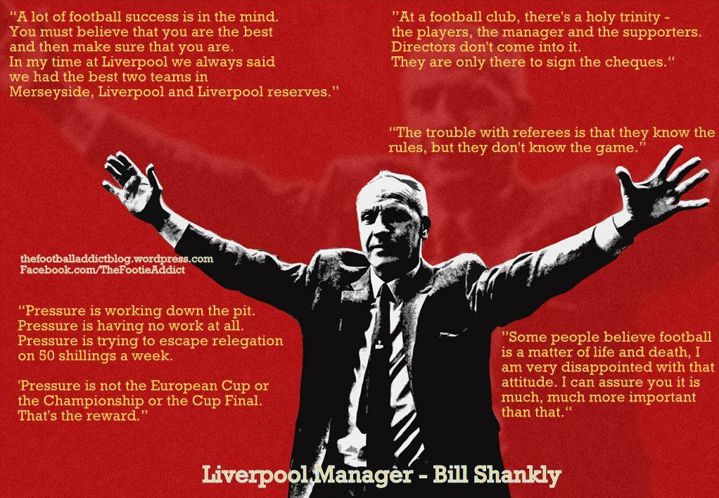 Former Liverpool manager – bill shankly famous quotes I Am Quotes